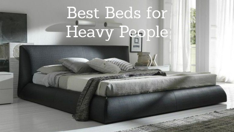Best Mattress For Heavy People 2018 Guide To Top Beds For