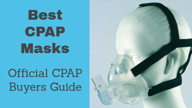 The 3 Best CPAP Masks Available Today: 2018 CPAP Buying Guide