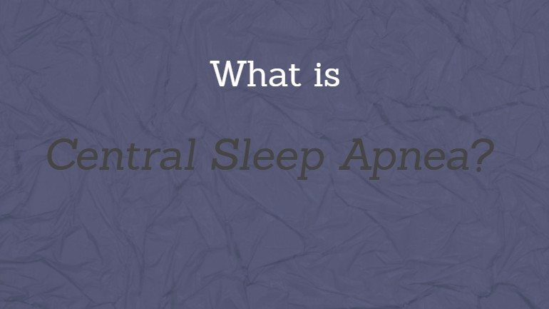 What is Central Sleep Apnea? Symptoms, Causes, Treatment, and More