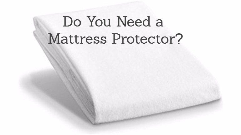 Do You Need A Mattress Protector?