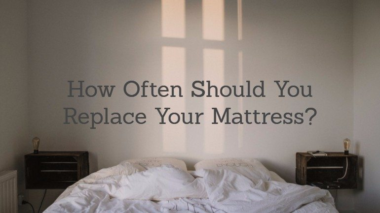 How often should you replace your mattress for How often should u change your mattress