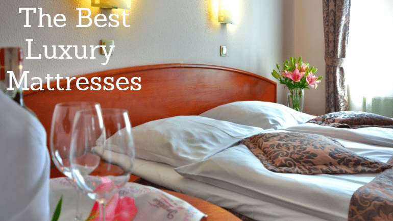 Best Luxury Mattress 2018: Guide to the Top High End Beds